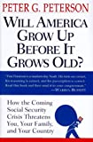 Book Cover: Will America Grow Up Before It Grows Old : How The Coming Social Security Crisis Threatens You, Your Family And Your Country by Peter G. Peterson