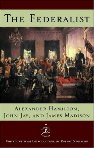 The Federalist: A Commentary on the Constitution of the United States (Modern Library), Hamilton, Alexander; Madison, James; Jay, John