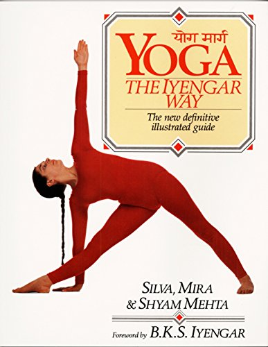 Yoga:  The Iyengar Way: The New Definitive Illustrated Guide, Silva Mehta; Mira Mehta; Shyam Mehta