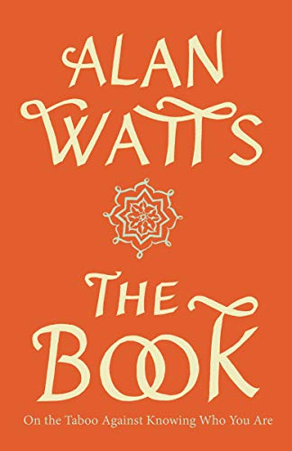 The Book: On the Taboo Against Knowing Who You Are, by Watts, A.