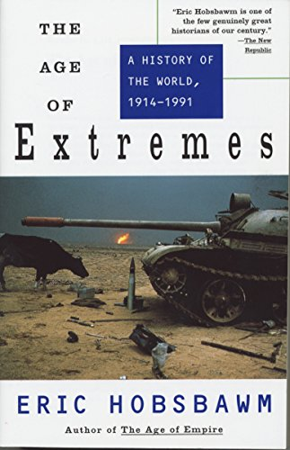 The Age of Extremes: A History of the World, 1914-1991, by Hobsbawm, Eric