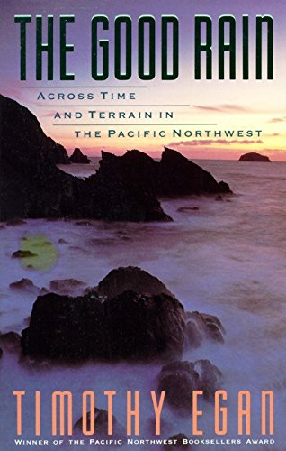 The Good Rain: Across Time and Terrain in the Pacific Northwest (Vintage Departures), Egan, Timothy