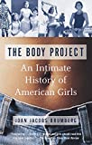 The Body Project : An Intimate History of American Girls