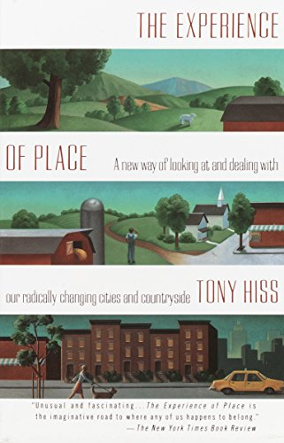 The Experience of Place: A New Way of Looking at and Dealing With our Radically Changing Cities and Countryside, Hiss, Tony