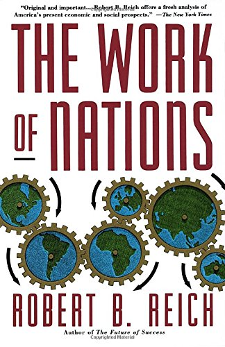 The Work of Nations: Preparing Ourselves for 21st Century Capitalism, Reich, Robert B.
