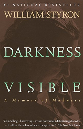 Darkness Visible: A Memoir of Madness, by Styron, W.