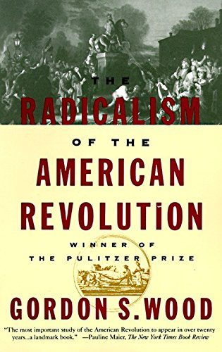 The Radicalism of the American Revolution, Wood, Gordon S.