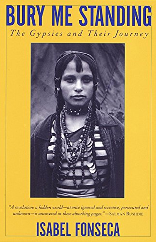 Bury Me Standing: The Gypsies and Their Journey, Isabel Fonseca