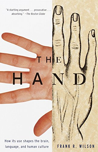 The Hand: How Its Use Shapes the Brain, Language, and Human Culture, Wilson, Frank R.