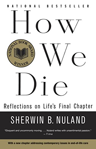 How We Die: Reflections on Life&#8217;s Final Chapter, by Nuland, S.B