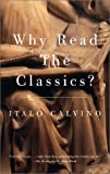 Cover Image of Why Read the Classics? by ITALO CALVINO published by Vintage