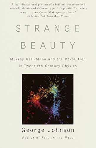 Strange Beauty: Murray Gell-Mann and the Revolution in Twentieth-Century Physics, by Johnson, G.