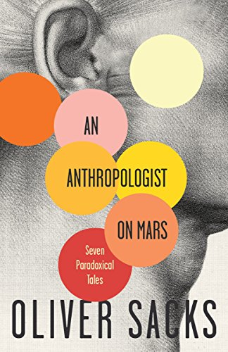An Anthropologist On Mars: Seven Paradoxical Tales, by Sacks, O.