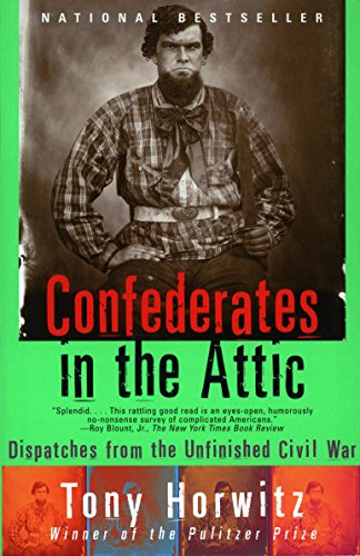 Confederates in the Attic: Dispatches from the Unfinished Civil War, Horwitz, Tony