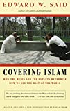 Covering Islam : How the Media and the Experts Determine How We See the Rest of the World by EDWARD W. SAID