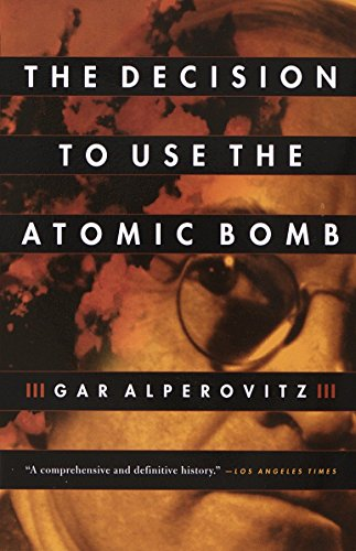 The Decision To Use The Atomic Bomb, by Alperovitz, G.