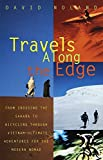 Travels Along the Edge: 40 Ultimate Adventures for the Modern Nomad from Crossing the Sahara to Bicycling Through Vietnam (Vintage Departures)