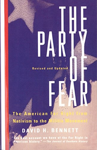 The Party Of Fear: The American Far Right from Nativism to the Militia Movement by David H. Bennett