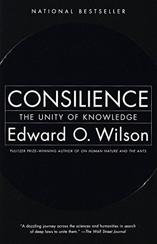 Consilience: The Unity of Knowledge, by Wilson, E.O.