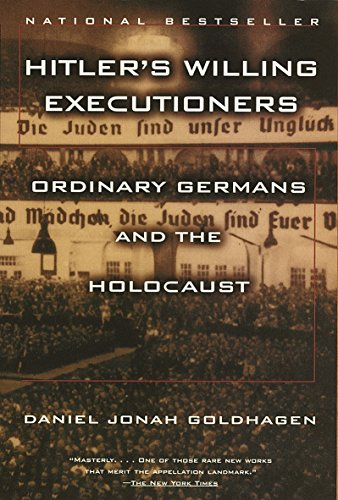 Hitler's Willing Executioners: Ordinary Germans and the Holocaust, by Goldhagen, DJ