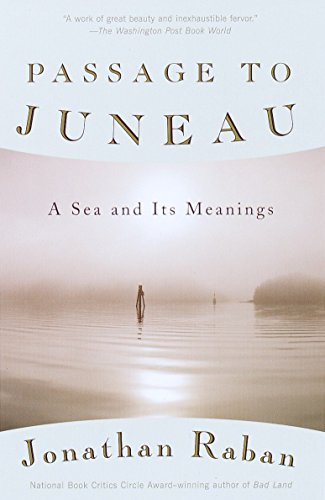 Passage to Juneau: A Sea and Its Meanings, by Raban, J.