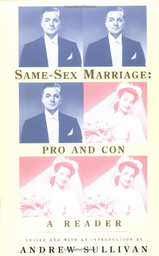 Same-sex marriage, pro and con : a reader - edited, and with an introduction ...
