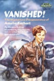 Vanished The Mysterious Disappearance of Amelia Earhart