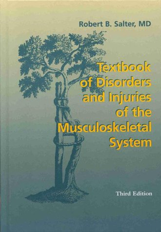 Textbook of Disorders and Injuries of the Musculoskeletal System - Robert B. Salter CC O.Ont FRSC MD MS