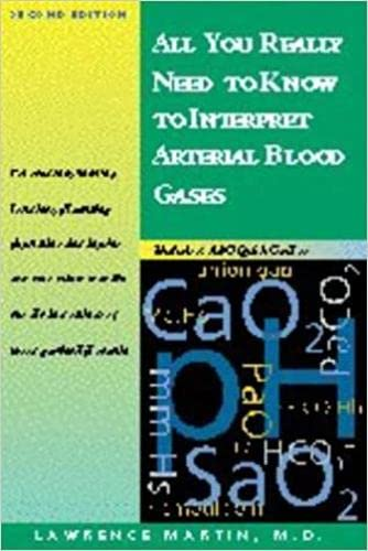 ALL YOU REALLY NEED TO KNOW TO INTERPRET ARTERIAL BLOOD GASES, 2/ED.