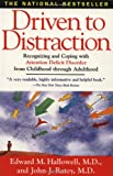 Driven To Distraction : Recognizing and Coping with Attention Deficit Disorder from Childhood Through Adulthood