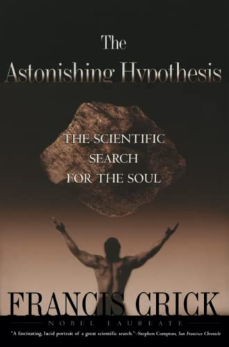 The Astonishing Hypothesis: The Scientific Search for the Soul, by Crick, F