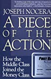 Book Cover: A Piece Of The Action: How The Middle Class Joined The Money Class By Joseph Nocera