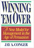Buy Winning 'em Over: A New Model for Management in the Age of Persuasion from Amazon