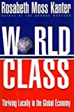 Buy World Class: Thriving Locally in the Global Economy from Amazon