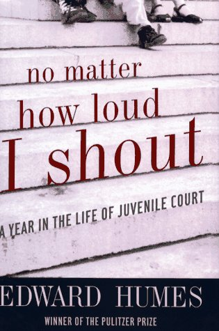 No Matter How Loud I Shout: A Year in the Life of Juvenile Court, Humes, Edward