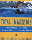 Total Immersion : A Revolutionary Way To Swim Better And Faster, written by Terry Laughlin / John Delves
