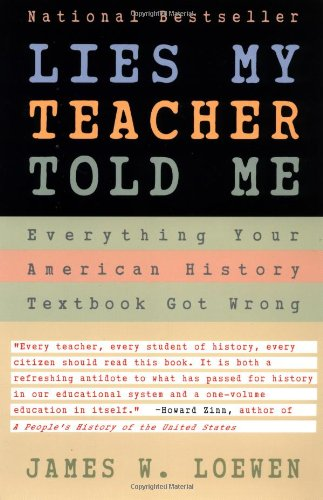 Lies My Teacher Told Me : Everything Your American History Textbook Got Wrong, Loewen, James W.