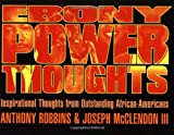 Buy EBONY POWER THOUGHTS : INSPIRATIONAL THOUGHTS FROM OUTSTANDING AFRICAN AMERICANS from Amazon