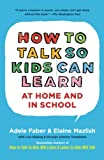 How to Talk So Kids Can Learn -- At Home and in School: What Every Parent and Teacher Needs to Know