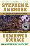 View at Amazon: Undaunted Courage: Meriwether Lewis Thomas Jefferson and the Opening of the American West