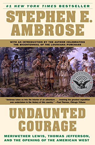 Undaunted Courage:  Meriwether Lewis, Thomas Jefferson, and the Opening of the American West, Ambrose, Stephen