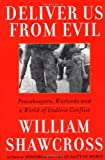 Deliver Us from Evil: Peacekeepers, Warlords and a World of Endless Conflict - by William Shawcross