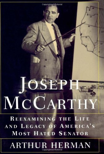 Joseph McCarthy: Reexamining the Life and Legacy of America's Most Hated Senator, Herman, Arthur