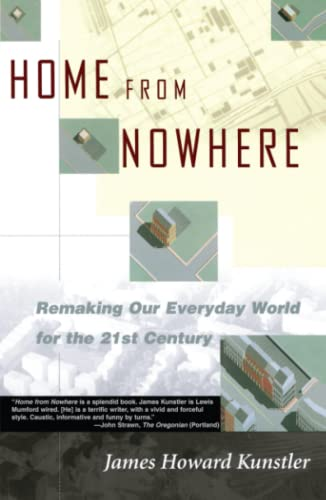 Home from Nowhere: Remaking Our Everyday World for the 21st Century, Kunstler, James Howard