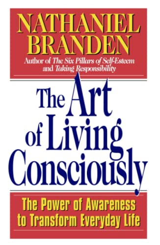 The Art Of Living Consciously, by Branden, N.