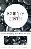 Buy Journey to Center: Lessons in Unifying Body, Mind, and Spirit from Amazon
