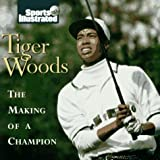 TIGER WOODS : The Making of a Champion