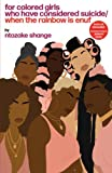 For Colored Girls Who Have Considered Suicide When the Rainbow Is Enuf: $3.75