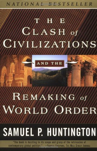 The Clash of Civilizations and the Remaking of World Order, by Huntington, S.P.