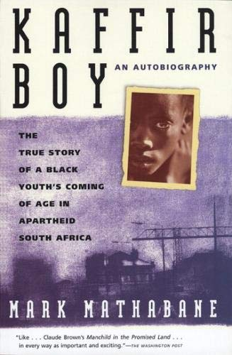 Kaffir Boy: An Autobiography--The True Story of a Black Youth's Coming of Age in Apartheid South Africa - Mark Mathabane